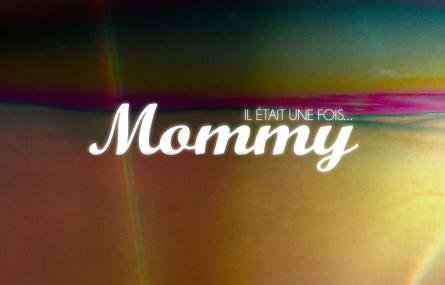 IL ETAIT UNE FOIS...MOMMY - Documentaire inédit